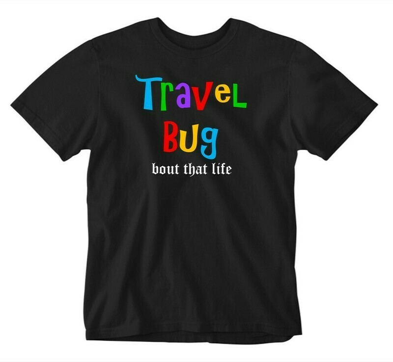 Bout That Life - Travel Bug Tee
