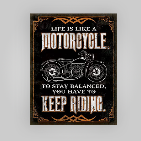 """Life is Like A Motorcycle"" Tin Sign"