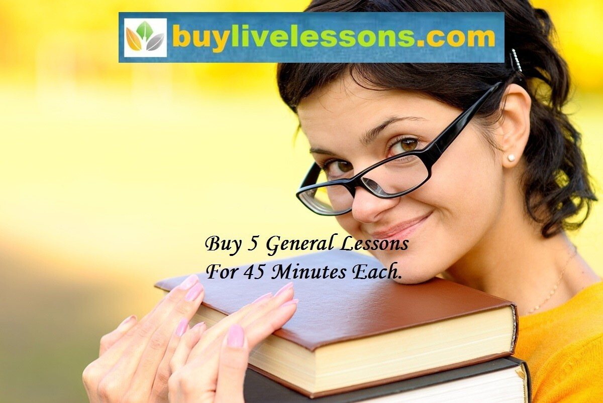 BUY 5 GENERAL LIVE LESSONS FOR 45 MINUTES EACH.