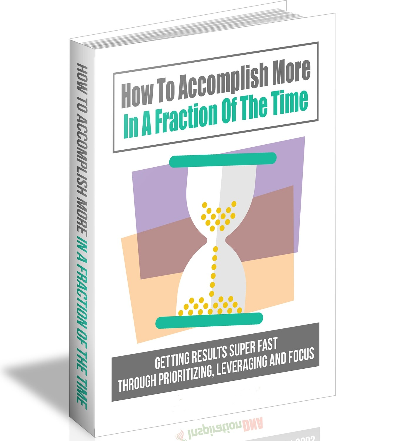 How To Accomplish More In A Fraction Of The Time (E-book)