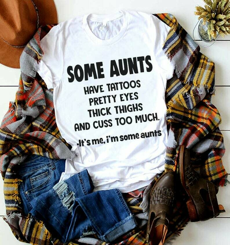 Aunt Shirt Some Aunts Cuss Too Much It's Me I'm Some Aunts T-Shirt Funny Saying Gift for Best Aunt Ever BAE Aunt life tee auntie t shirt