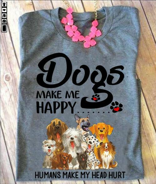 Dogs Make Me Happy Humans Make My Head Hurt Lovers Dog Tshirt Tee Gift