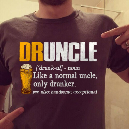 DRUNCLE Like A Normal Uncle Only Drunker Beer Lovers Tshirt Tee Gifts