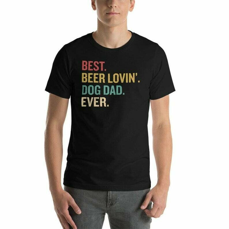 Dog Dad Shirt, Best Dog Dad Ever, Funny Dog Shirt, Beer Shirt, Fathers Day Gift, Dog Lovers Gift, Beer Lover, Beer Shirt, Funny Dad Shirt