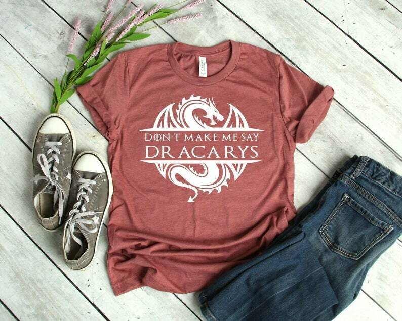 Don't Make Me Say Dracarys | Game Of Thrones Shirt | Game Of Thrones Shirt For Women | Plus Size TShirt