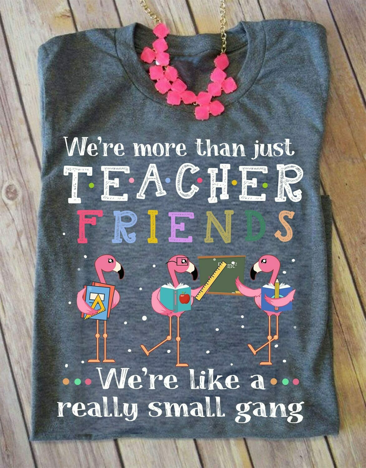 We're More Than Just Teacher Friends We're Like A Really Small Gang 02, Flamingo T-shirt, Back To School, Teacher Tee