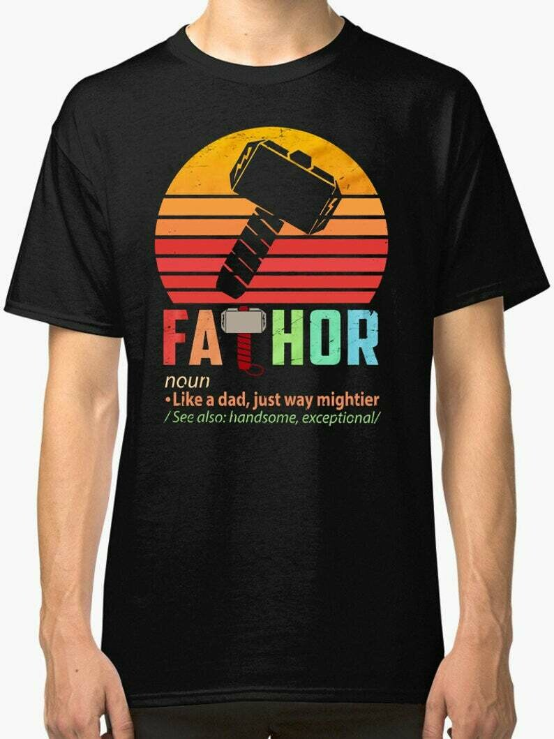Fathor Like A Dad Just Way Mightier See Also Handsome Exceptional T-shirtdaddy gift gift for dad, father gifts Fa-thor shirt father shirt