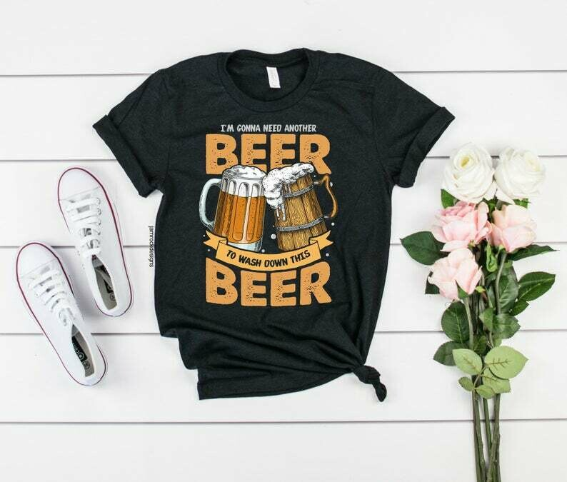 Funny Beer Drinker Gift, I'm Gonna Need Another Beer, To Wash Down This Beer! Oktoberfest Gift, July 4th Beer Drinking Gift, Hoptimist Shirt