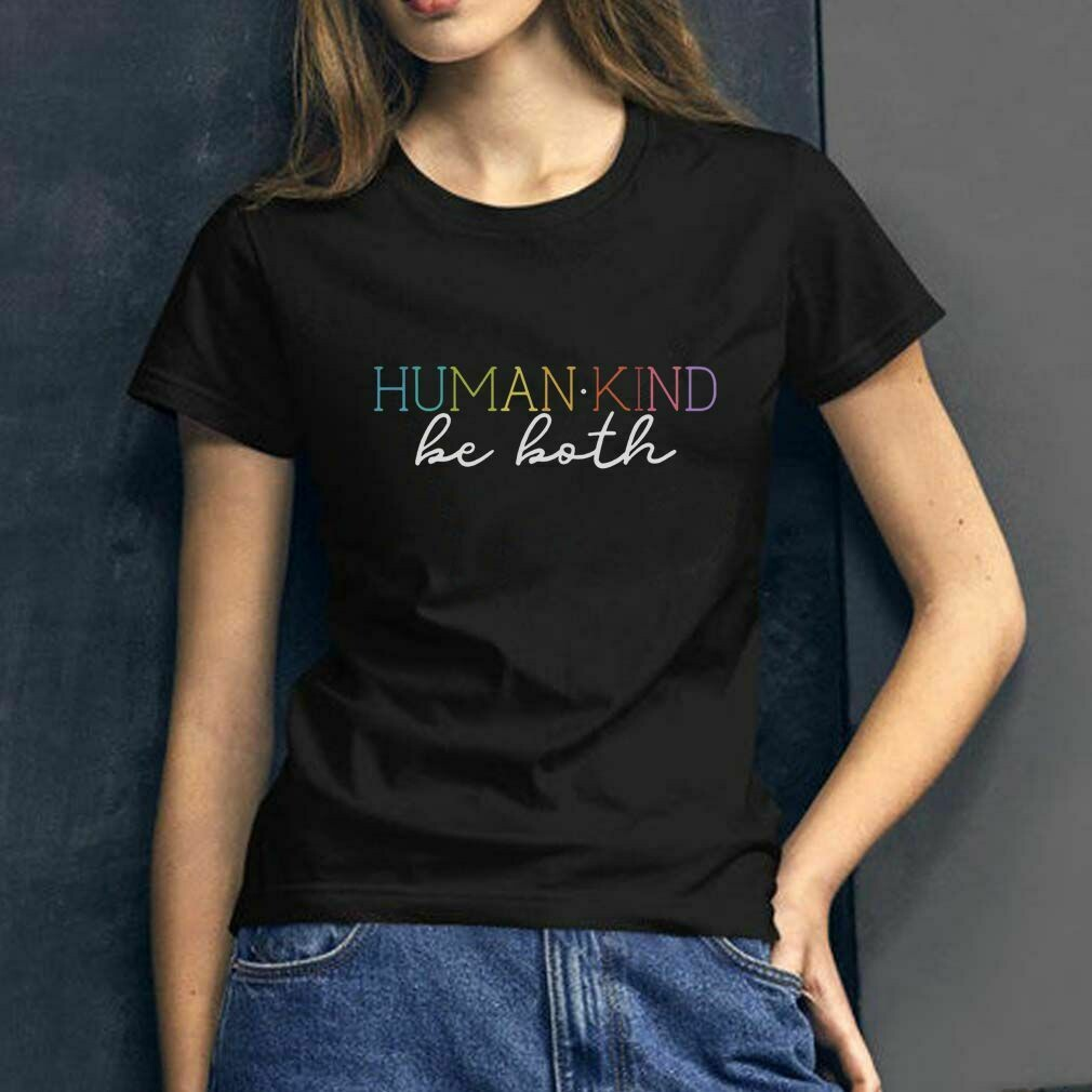Human kind be both shirt, be kind shirt, humankind shirt, love shirt, human kind shirt, be kind shirt, kindness shirt, humble and kind shirt