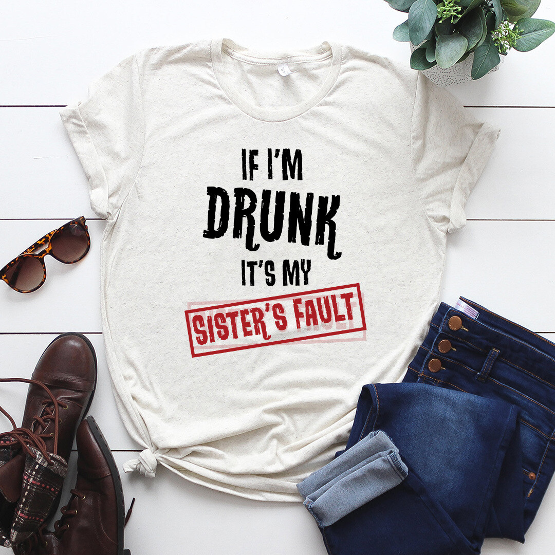 If I'm Drunk It's My Sister's Fault Unisex Shirt, Bachelorette Party Wine Shirt, Funny Wine Lovers Birthday Gift, Wine Lover Sister T-Shirt