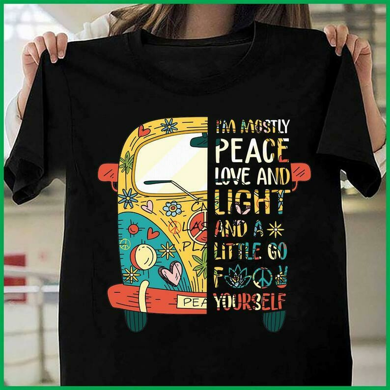 I'm Mosty Peace Love And Light And A Little Go Fuck Yourself Short-Sleeve Unisex T-Shirt, Funny Hippie Car T-shirt