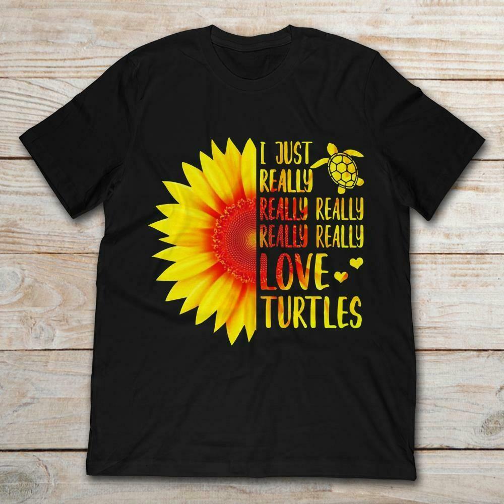 I Just Really Really Really Really Really Love Turtles Sunflower