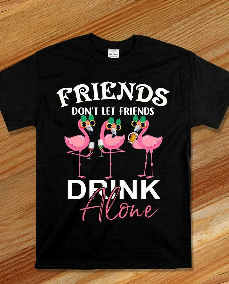Friends Don't Let Friends Drink Alone - Funny Flamingo Drink