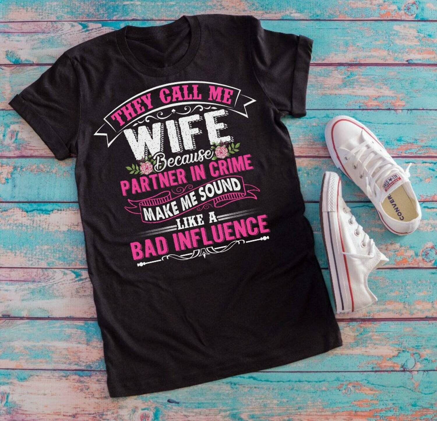 They call me wife because partner in crime T-shirt, wife shirts, gift for wife, women's day gifts, funny wife tank top, funny wife tee shirt