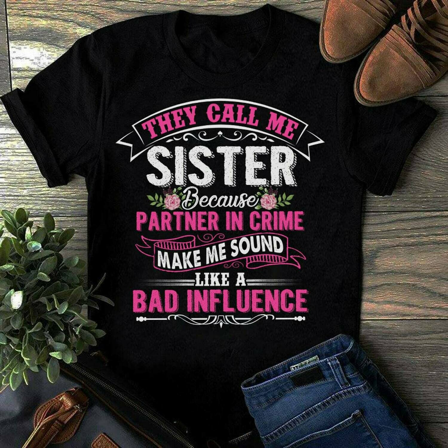 They call me sister because partner in crime T-shirt, sister shirts, gifts for sister, women's day gifts, sister gifts, funny sister t-shirt