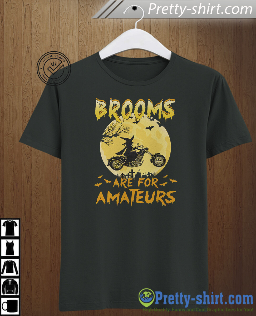 Funny Brooms Are For Amateurs T-shirt Witch Motorbike Halloween Costume Shirt Happy Halloween Motorcycle Witche Biker Tee Gift For Men Women