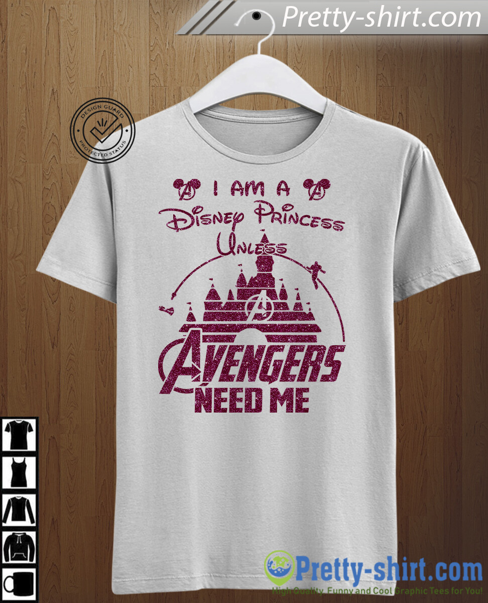 I Am A Disney Princess Unless Avengers Need Me Shirt, Game Of Throne , summer is coming , Avenger Shirt , Marvel Shirt ,Marvel Avengers