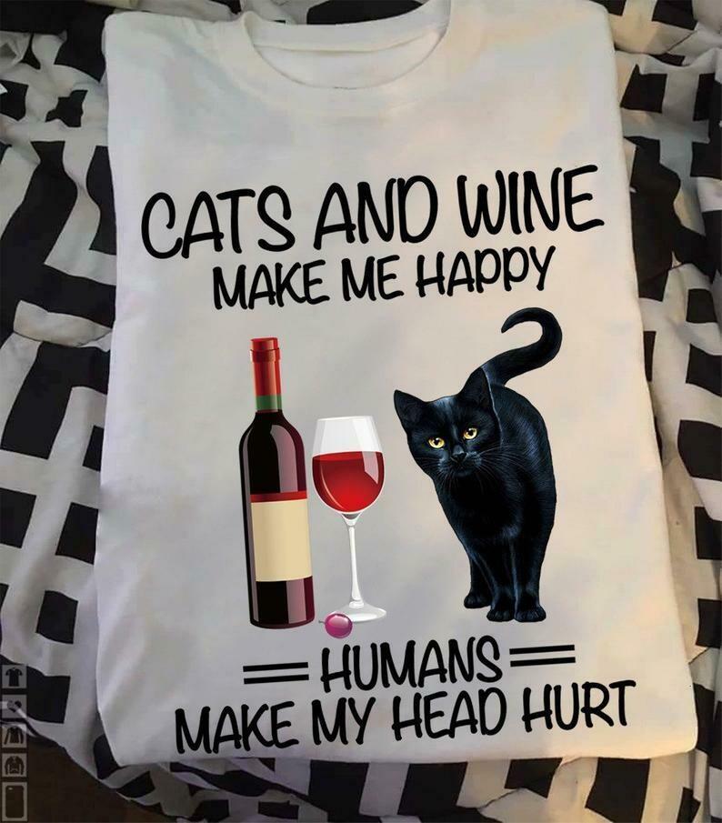 Cats and Wine make me happy Humans make my head hurt,Black Cat Lovers,Wine Lover,Women Cat Lady Gift T-Shirt, Cats and Wine, cat make me happy, my head hurt, Black Cat Lovers, Wine Lover