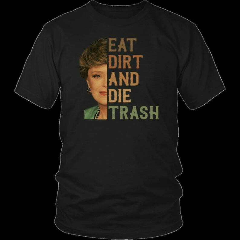 Golden Girls Blanche Inspired T-Shirt Eat Dirt and Die Trash Blanche quote funny t-shirt Gift, Golden Girls, tv show, 90s, Golden Girls shirt, Golden Girls tshirt, Golden Girls t shirt, Golden Girls