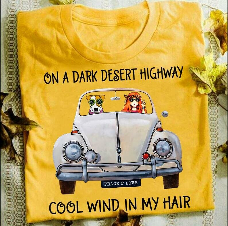 On the dark desert highway cool wind in my hair hippie girl , animal shirt, Dog lovers, On A Dark, Desert Highway, Cool Win, In My Hair, animal shirt, Dog lovers, unisex tee, pet shirt, girl and dog