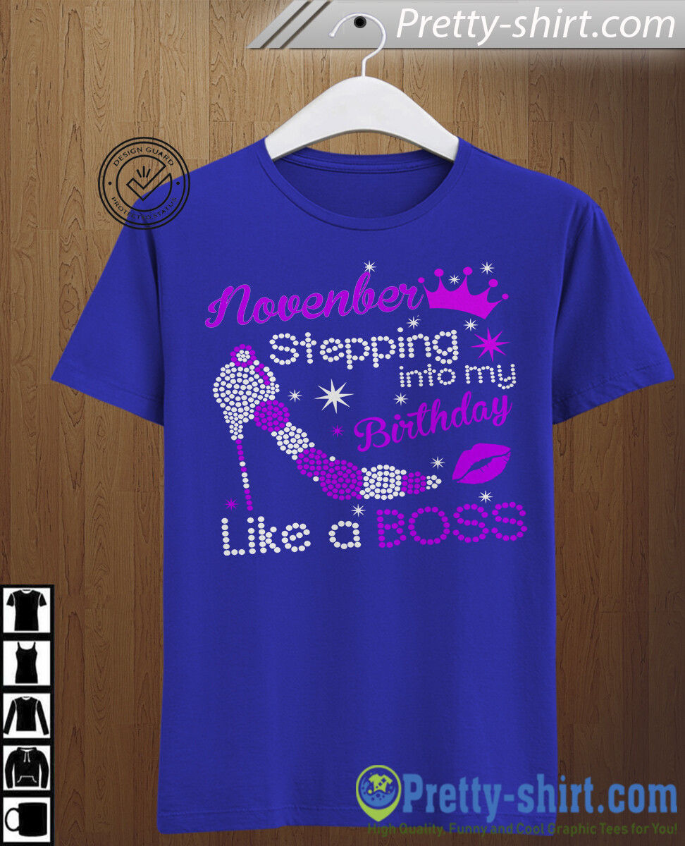 Novenber Girl Stepping into My Birthday like a Boss shirt, November Birthday gift tee shirt.