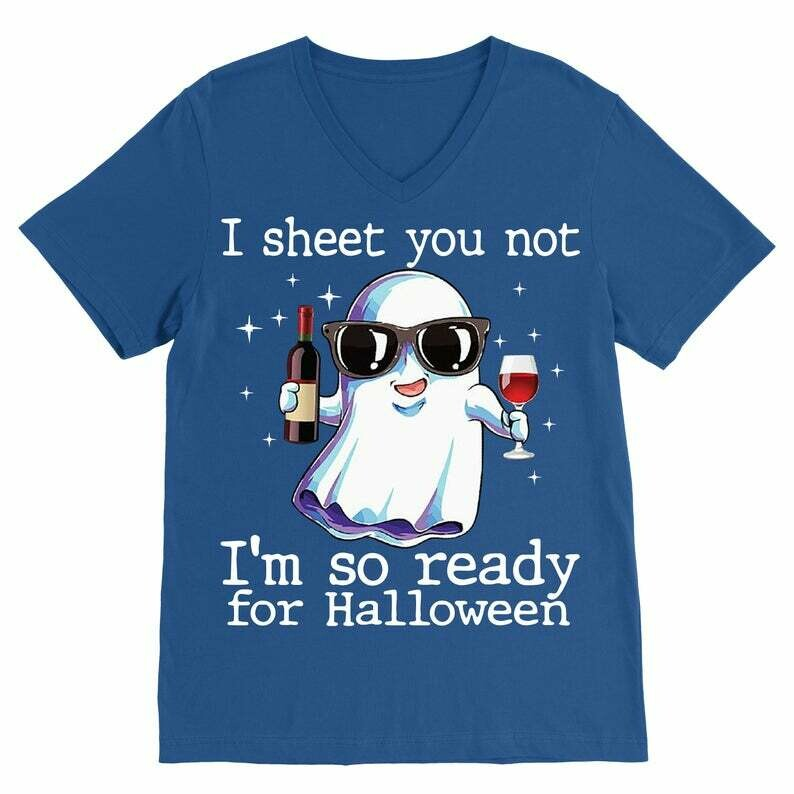 Funny Boo Drink Wine I Sheet You Not, I'm So Ready For Halloween Gifts Idea For Yourself And Friends Boo Horror Halloween Unisex T-Shirt, I sheet you not, Boo Boo Crew, Halloween Costume