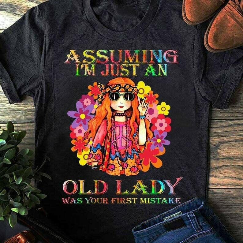 Assuming I'm just an old lady was your first mistake Woman Strong Girls, Hippie Style Shirt, Hippie Auntie Gifts boho hippie style, sun flower funny, boho style, hippie t-shirt, humor crazy quotes