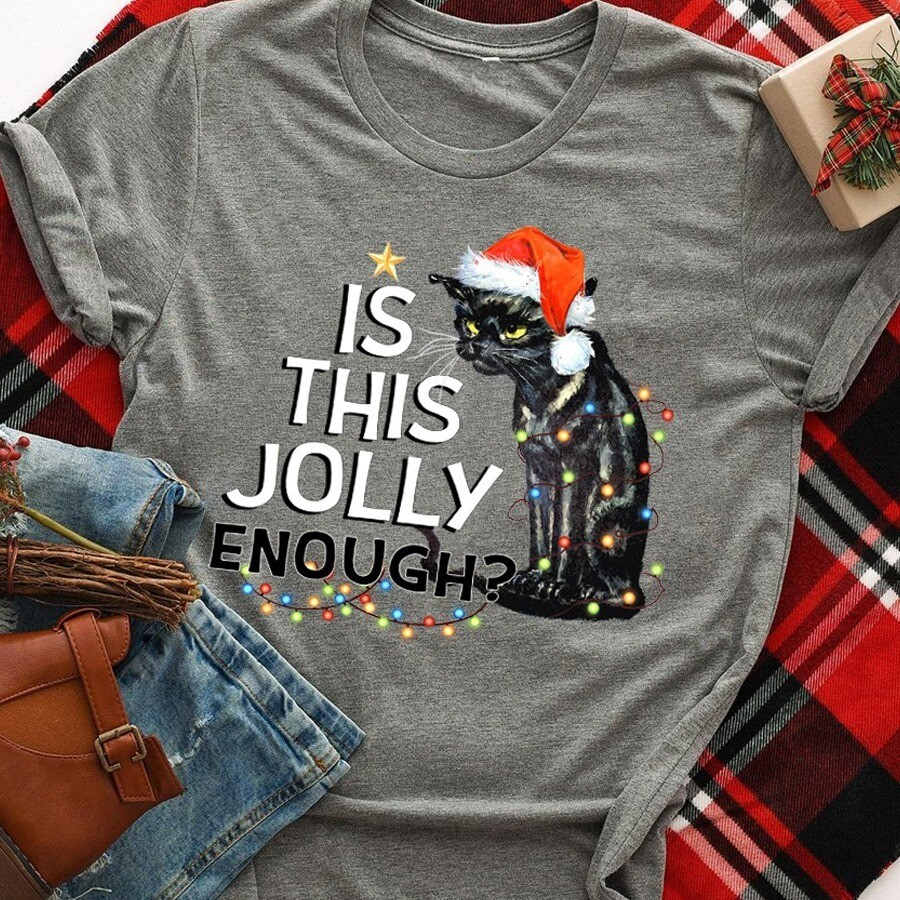 Is this jolly enough black cat funny shirt ,cat christmas shirt, cat funny shirt, cat lovers gifts, christmas shirt, black cat shirt, cat funny shirt, cat christmas