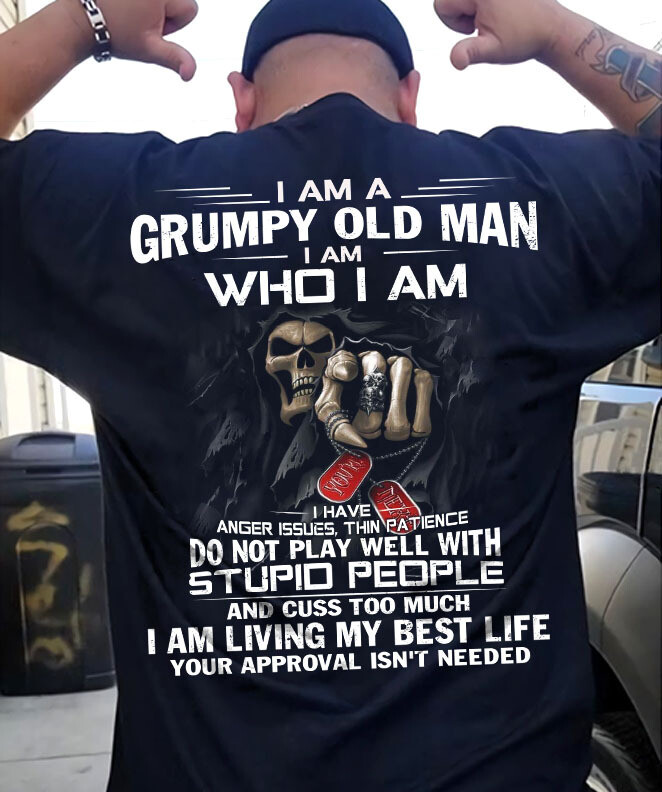 I am a Grumpy old man i am who i am i have anger issues thin patience do not play well with stupid people and cuss too much i am living my best life your approval isn't need shirt, tank