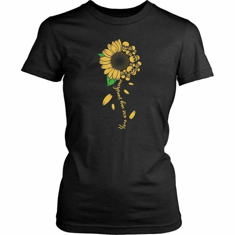 You are My Sunshine Skull & Sunflower Ladies Tee-Sunshine, Sunshine Birthday, My Only Sunshine, Gift for Her, Skull Shirt, Skull and Flowers, Sunshine tee, Sunshine Birthday, My Only Sunshine, Gift