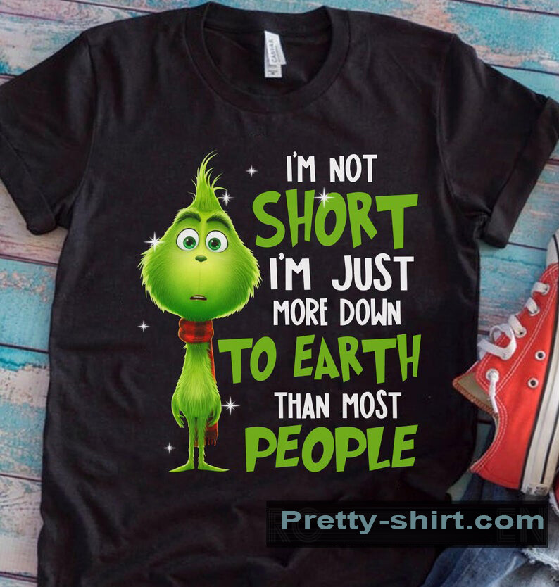 I'm Not Short I'm Just More Down To Earth Grinch Shirt - Funny Grinch T-shirt - Grinch That Stole Christmas Tee - Gift Ideas For Men Women, funny shirt, birthday shirt, christmas gift, gift for men