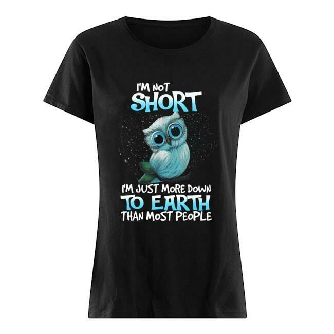 I'm Not Short I'm Just More Down To Earth Owl Shirt - Funny Owl T-shirt - Owl That Stole Christmas Tee - Gift Ideas For Men Women, funny shirt, birthday shirt, christmas gift, gift for men, owl christ
