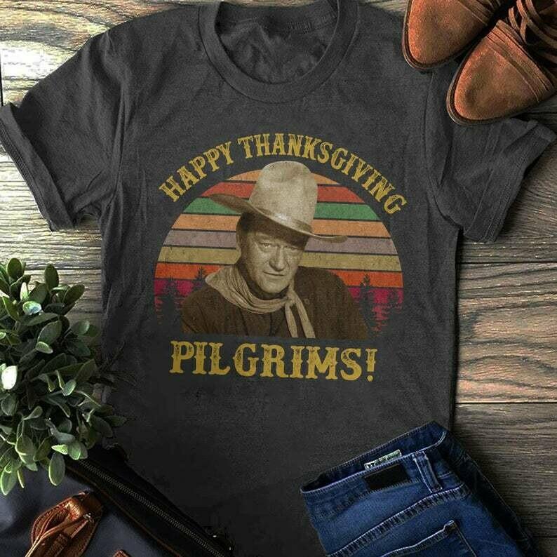 Happy Thanksgiving, Pilgrims T-shirt, John Wayne Shirt, John Wayne Quote, Classic Movies Shirt, Bella Canvas Shirt, Funny Thanksgiving Shirt, Classic Movies shirt, Unisex Bella Canvas shirt