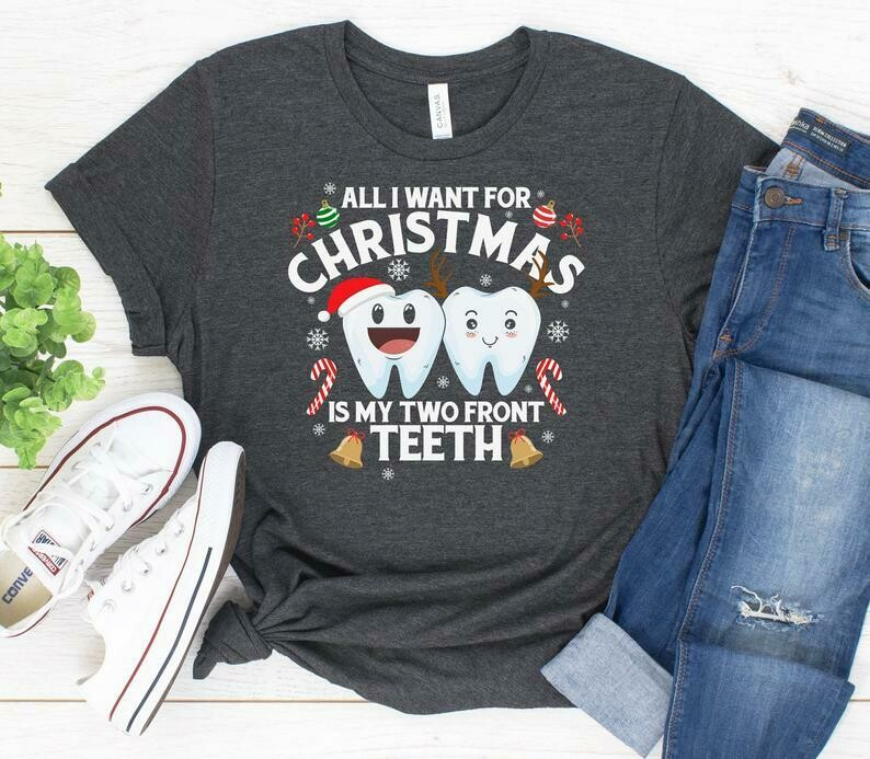 All I Want For Christmas Is My Two Front Teeth Shirt / Funny Christmas Gift / T-Shirt Tank Top Hoodie Sweatshirt, Christmas 2019, xmas gift, Eve Christmas, gift for her, gift for him, Christmas songs