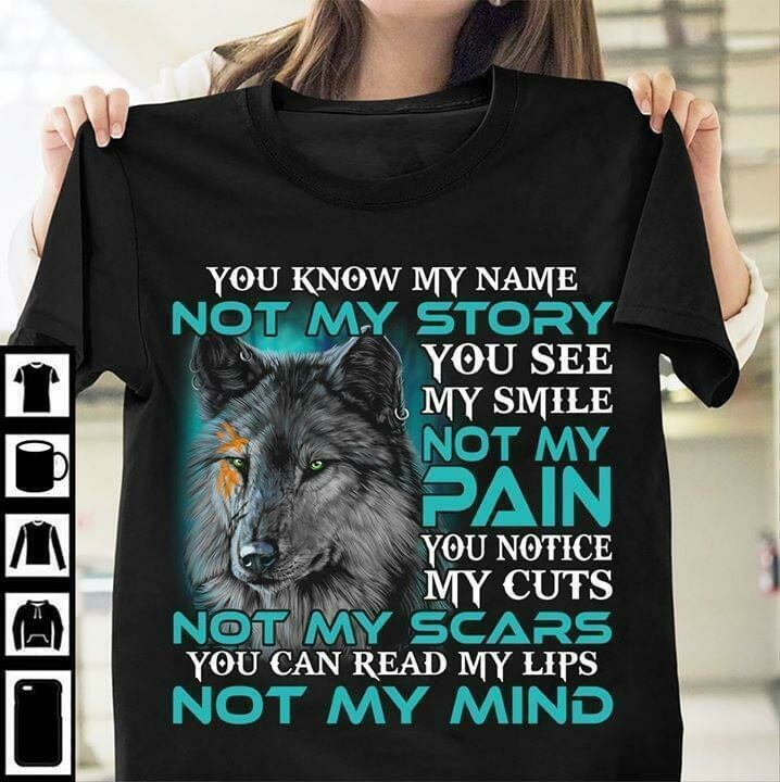 wolf you know my name not my story you see my smile not my pain t shirt, Wolf Graphic Shirt, You Know My Name Not My Story, You See My Smile Not My Pain, Sentimental Gifts, Positive Quote Gifts tee