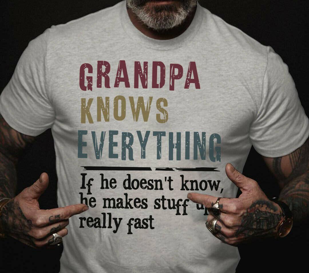 Grandpa Knows Everything shirt Grandpa Shirt, Funny Grandpa Gift, Papa T-Shirtdad since, grandfather, fathers day, dad shirt, dad gift idea, dad shirts, dad gift, unisex aduls tshirts