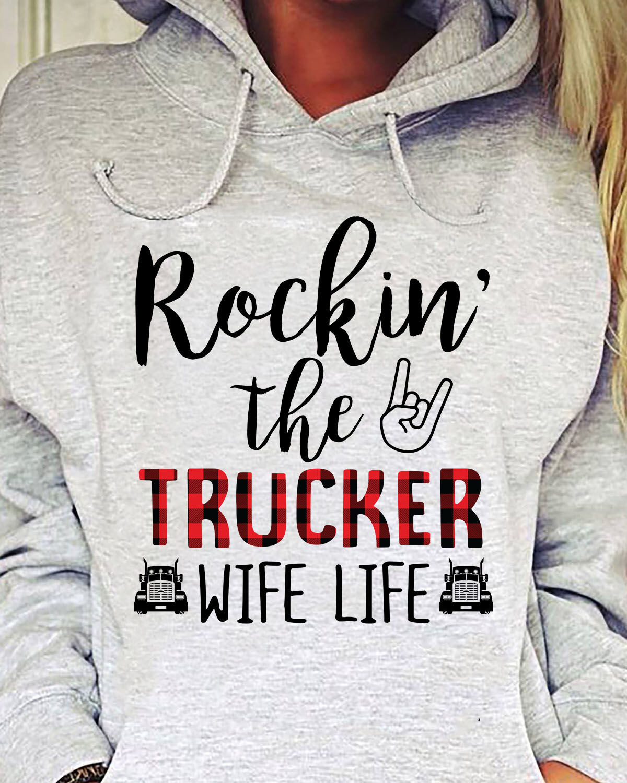 Rockin' the trucker wife life shirt Truck Driver's Wife - Trucker Wife - Semi Truck Driver - Trucker's Wife Shirt - Trucker Hoodie - Big Rig - Proud Trucker Wife shirt , Trucker's Wife T-Shirt