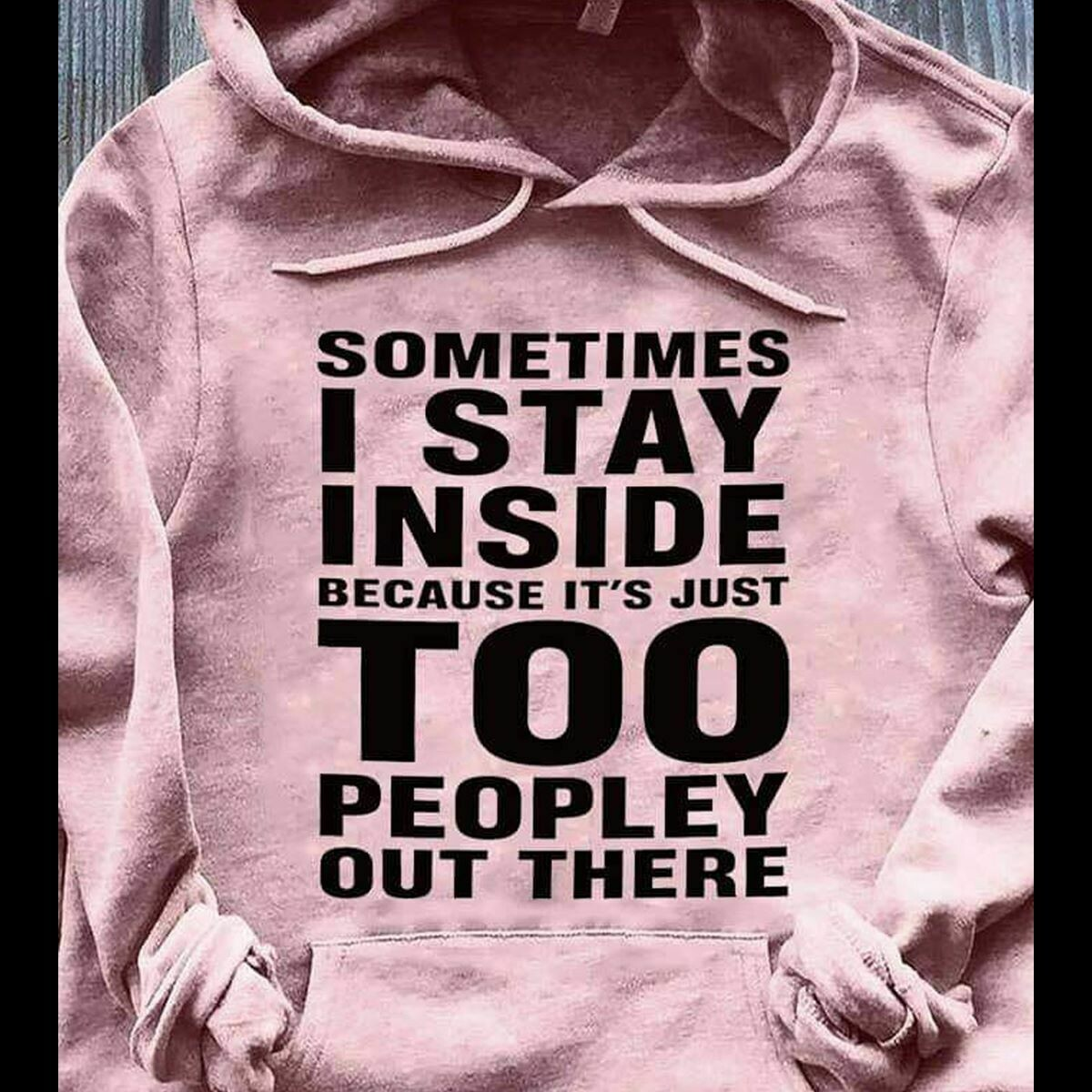 Sometimes I Stay Inside Because It's Just Too Peopley Out There shirt  womens Funny sweatshirt , best friend gift , christma gift ideas