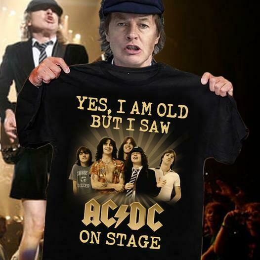 yes i am old but i saw ac dc on stage sign t shirt