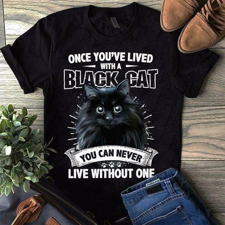 once youve lived with a black cat you can never live without one exotic cat for cat lovers t shirt