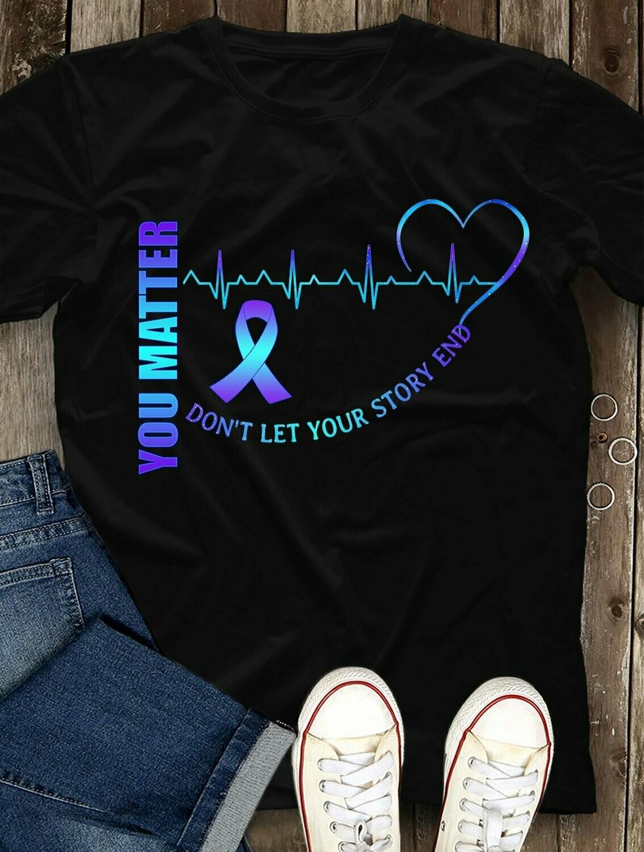 You Matter Don't Let Your Story Ends Shirt, LGBT Gift Idea, Suicide Awareness, LGBT Shirt, Bisexual Gift, Suicide Shirt, You Matter Unisex T-shirt