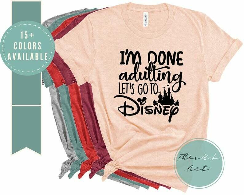 I'm Done Adulting I'm going to Disney Ladies Shirt, Unisex Shirt, Done adulting shirt, Disney inspired shirt, Disney trip shirt