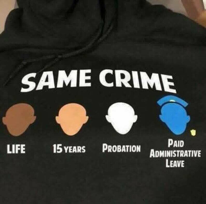 Same Crime More Time Stop Police Brutality Life 15 Years Probation Paid Administrative Leave T-Shirt