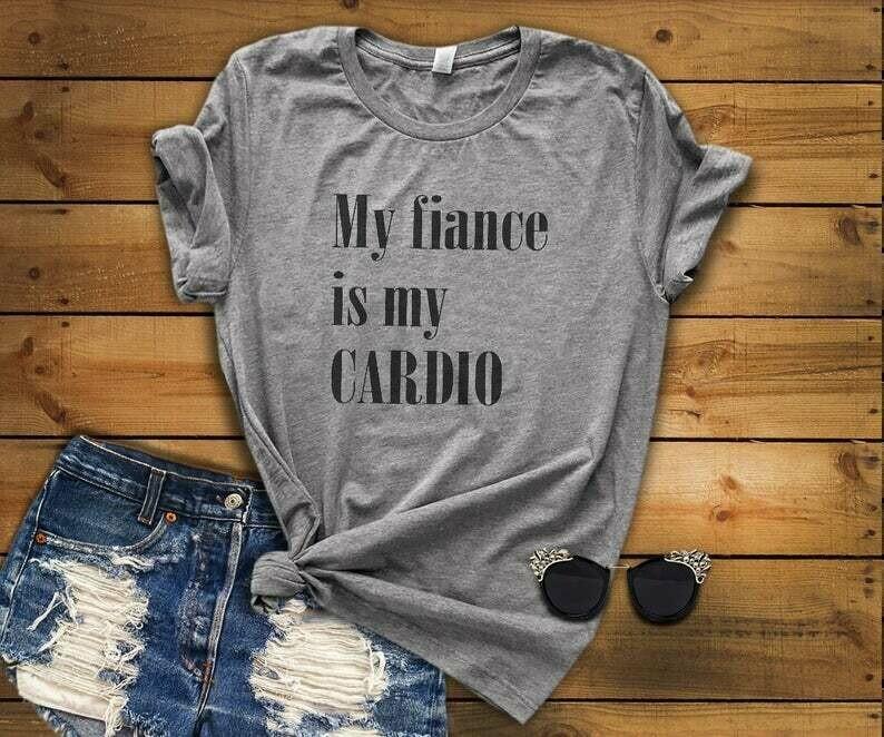 fiance shirt, funny fiance shirt, cardio shirt, trendy shirt, womens shirt, fiance womens shirt, bachelorette shirt, bachelorette party