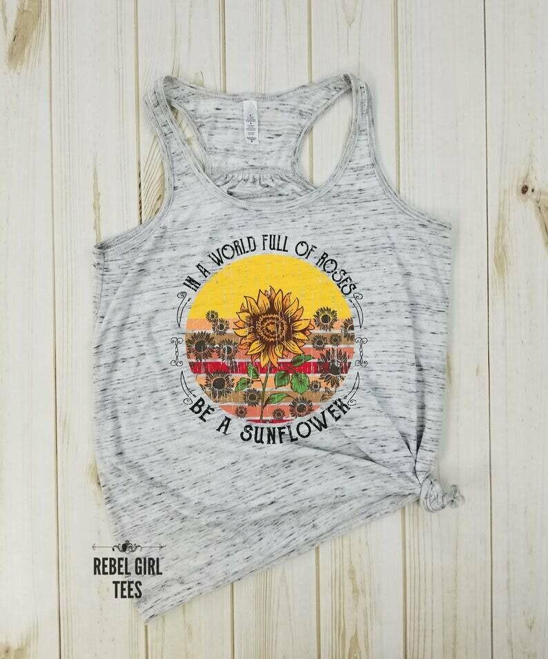 In A World Full Of Roses Be A Sunflower - Sunflower Shirt, Flowers Shirt, Girl Power, Positive Shirts, Nature Shirt, Wildflower Shirt.
