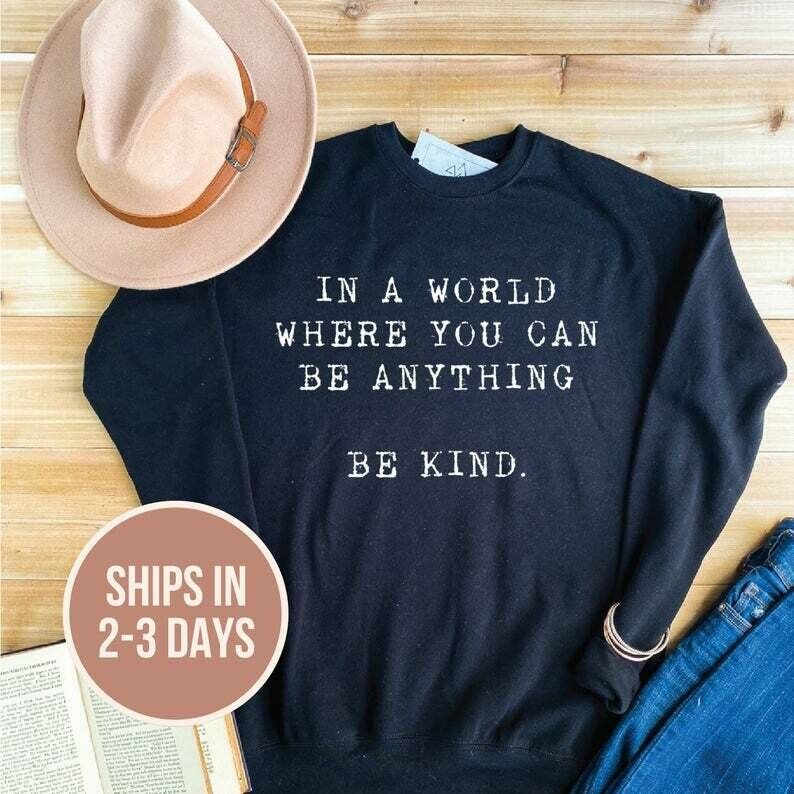 Be Kind Womens Sweatshirt, Kindness Shirt, in a world where you can be anything Be kind, Cute Womens Sweatshirt,
