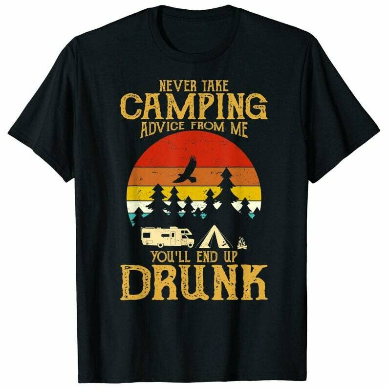 Never take camping advice from me end up drunk Vintage T-Shirt