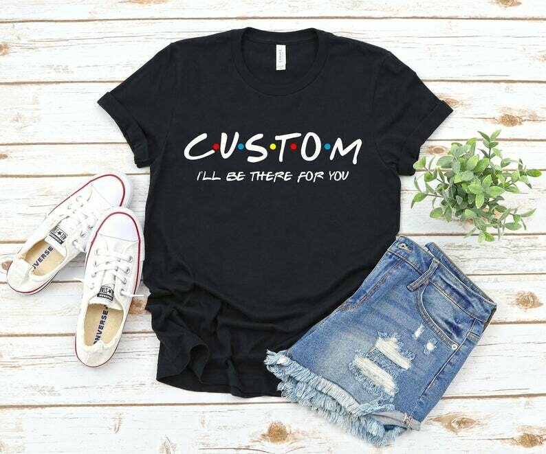Custom Friends Shirt | Custom Shirt | Customized Friends Shirt | Custom Shirt | Friends TV Show Shirt | Friends Themed Shirt | Friends Show