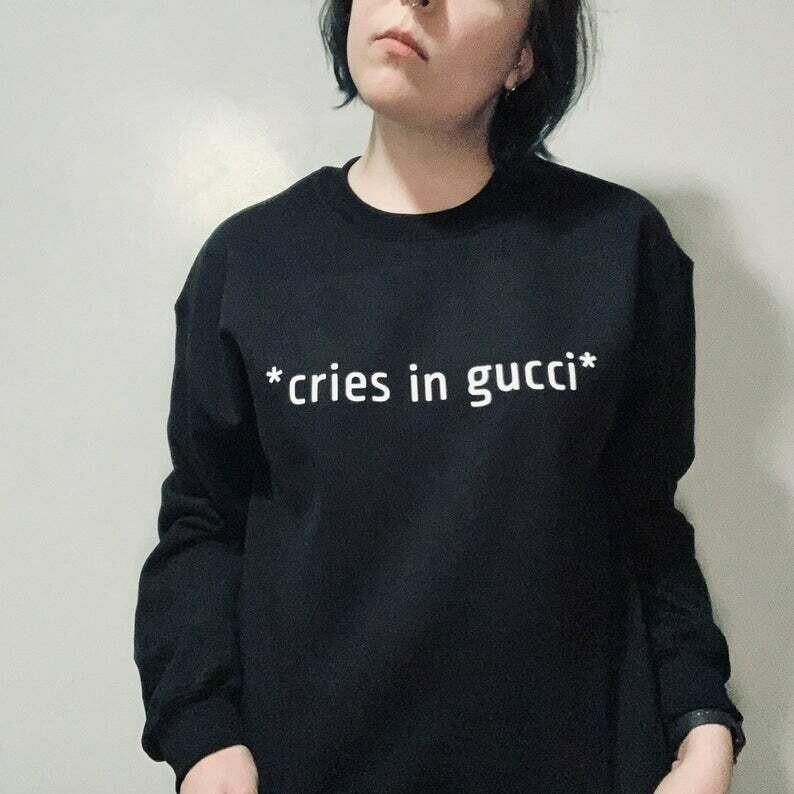 Cries in Gucci Sweatshirt, Gucci Sweatshirt, Gucci Gang, Funny Sweatshirt, Unisex Sweatshirt, Tumblr Clothing, Tumblr Sweatshirts, Grunge