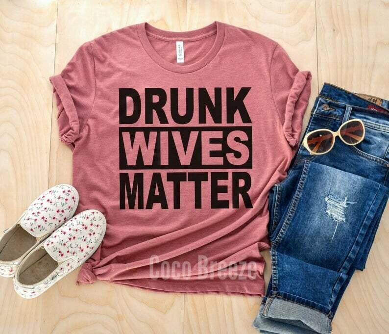 Drunk wives matter (black) - unisex tshirt. wife shirt, funny womens shirt, drinking mom shirt, drinking shirt,party shirt,drunk wives club
